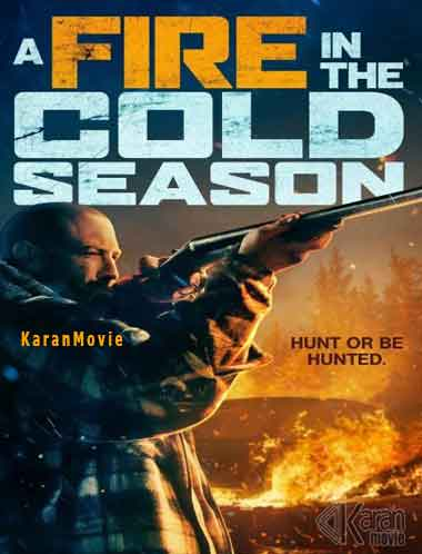دانلود فیلم A Fire in the Cold Season 2019