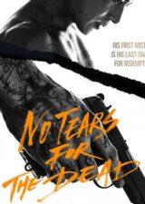 دانلود فیلم اشکی برای مرده ها نیست No Tears for the Dead 2014 با زیرنویس فارسی