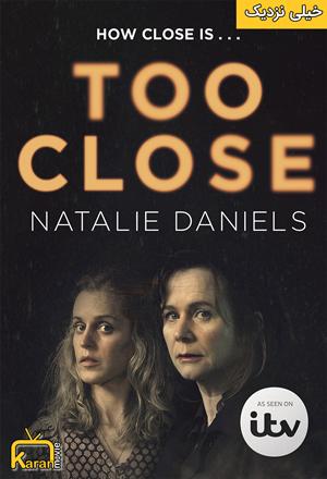 دانلود مینی سریال Too Close 2021 با زیرنویس فارسی همراه